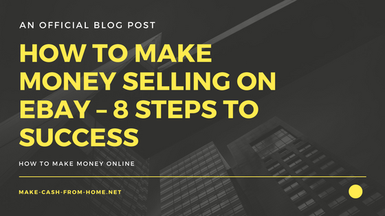 How to Make Money Selling on eBay – 8 Steps to Success