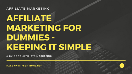 Affiliate Marketing for Dummies – Keeping it Simple