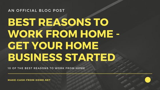 Best Reasons to Work from Home - Get Your Home Business Started