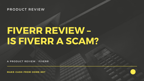 Fiverr Review – Is Fiverr a Scam?